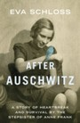 After Auschwitz - A story of heartbreak and survival by the stepsister of Anne Frank