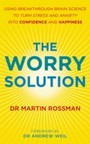 Worry Solution - Using breakthrough brain science to turn stress and anxiety into confidence and happiness