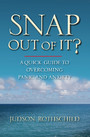 Snap Out Of It! A Quick Guide to Overcoming Panic and Anxiety