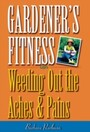 Gardener's Fitness - Weeding Out the Aches and Pains
