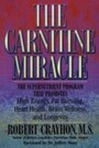 Carnitine Miracle - The Supernutrient Program That Promotes High Energy, Fat Burning, Heart Health, Brain Wellness and Longevity