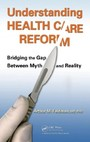 Understanding Health Care Reform - Bridging the Gap Between Myth and Reality