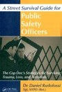 Street Survival Guide for Public Safety Officers - The Cop Doc's Strategies for Surviving Trauma, Loss, and Terrorism