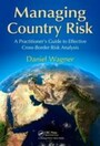 Managing Country Risk - A Practitioner's Guide to Effective Cross-Border Risk Analysis