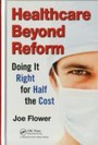 Healthcare Beyond Reform - Doing It Right for Half the Cost