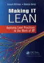 Making IT Lean - Applying Lean Practices to the Work of IT
