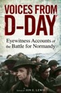 Voices from D-Day - Eyewitness accounts from the Battles of Normandy