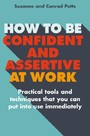 How to be Confident and Assertive at Work - Practical tools and techniques that you can put into use immediately
