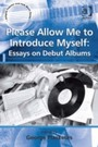 Please Allow Me to Introduce Myself - Essays on Debut Albums