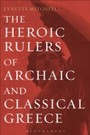 Heroic Rulers of Archaic and Classical Greece