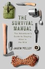 Survival Manual - The adventurer s guide to staying alive in the wild