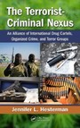 Terrorist-Criminal Nexus - An Alliance of International Drug Cartels, Organized Crime, and Terror Groups