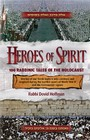 Heroes of Spirit - 100 Rabbinic Tales of the Holocaust