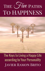 The Five Paths to Happiness - The Keys to Living a Happy Life According to Your Personality