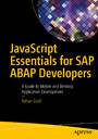 JavaScript Essentials for SAP ABAP Developers - A Guide to Mobile and Desktop Application Development