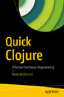 Quick Clojure - Effective Functional Programming