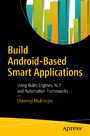 Build Android-Based Smart Applications - Using Rules Engines, NLP and Automation Frameworks