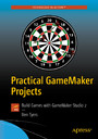 Practical GameMaker Projects - Build Games with GameMaker Studio 2