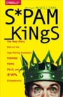 Spam Kings - The Real Story Behind the High-Rolling Hucksters Pushing Porn, Pills, and %*@)# Enlargements