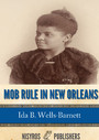 Mob Rule in New Orleans - Robert Charles and His Fight to Death, the Story of His Life, Burning Human Beings Alive, Other Lynching Statistics