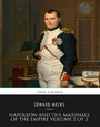Napoleon and the Marshals of the Empire Vol 2 of 2