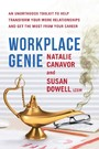 Workplace Genie - An Unorthodox Toolkit to Help Transform Your Work Relationships and Get the Most from Your Career