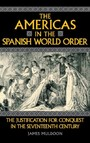 Americas in the Spanish World Order - The Justification for Conquest in the Seventeenth Century