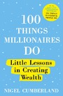 100 Things Millionaires Do - Little lessons in creating wealth