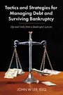 Tactics and Strategies for Managing Debt and Surviving Bankruptcy - Tips and Tricks from a Bankruptcy Lawyer