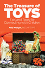 The Treasure of Toys - Tips and Tools for Connecting With Children