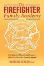 The Firefighter Family Academy - A Guide to Educate and Prepare Spouses for the Career Ahead