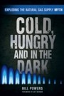 Cold, Hungry and in the Dark - Exploding the Natural Gas Supply Myth