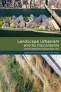 Landscape Urbanism and its Discontents - Dissimulating the Sustainable City