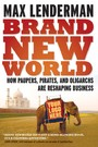 Brand New World - How Paupers, Pirates, and Oligarchs are Reshaping Business