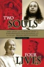 Two Souls: Four Lives-- - The Lives & Former Lives of Paramhansa Yogananda and His Disciple Swami Kriyananda