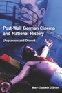 Post-Wall German Cinema and National History - Utopianism and Dissent