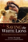 Saving the White Lions - One Woman's Battle for Africa's Most Sacred Animal