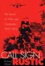 Call Sign Rustic - The Secret Air War over Cambodia, 1970-1973