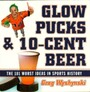 Glow Pucks and 10-Cent Beer - The 101 Worst Ideas in Sports History