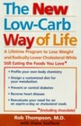 New Low Carb Way of Life - A Lifetime Program to Lose Weight and Radically Lower Cholesterol While Still Eating the Foods You Love, Including Chocolate