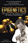 Epigenetics - The Death of the Genetic Theory of Disease Transmission