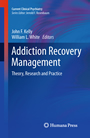 Addiction Recovery Management - Theory, Research and Practice