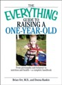 Everything Guide To Raising A One-Year-Old - From Personality And Behavior to Nutrition And Health--a Complete Handbook