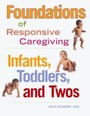 Foundations of Responsive Caregiving - Infants, Toddlers, and Twos