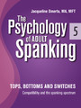 The Psychology of Adult Spanking, Vol. 5, Tops, Bottoms and Switches - Compatibility and The Spanking Spectrum