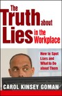 Truth about Lies in the Workplace - How to Spot Liars and What to Do about Them