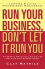 Run Your Business, Don't Let It Run You - Learning and Living Professional Management