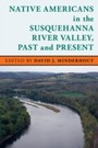 Native Americans in the Susquehanna River Valley, Past and Present