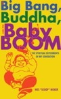 Big Bang, the Buddha, and the Baby Boom - The Spiritual Experiments of My Generation