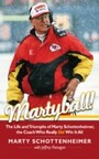 Martyball - The Life and Triumphs of Marty Schottenheimer, the Coach Who Really Did Win It All